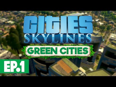 Let's Play: Cities Skylines Green Cities - Part 1