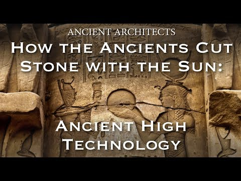 How the Ancients Cut Stone with the Sun - Lost High Technology Explained