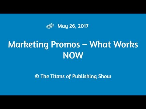 Marketing Promos – What Works NOW | Titans of Publishing Show May 26, 2017