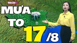 Dự báo thời tiết hôm nay và ngày mai 17/8 | Bản tin thời tiết đêm nay mới nhất
