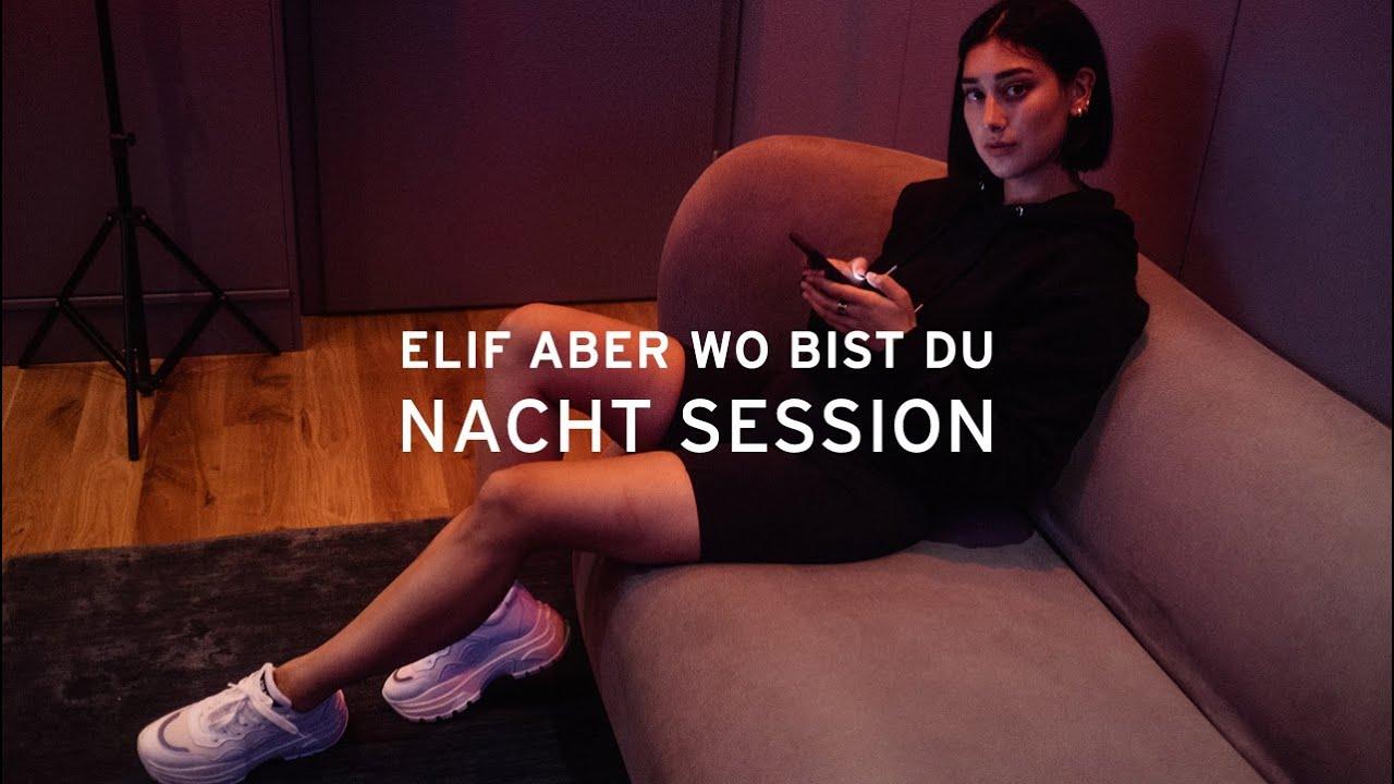ELIF - ABER WO BIST DU (NACHT SESSION)