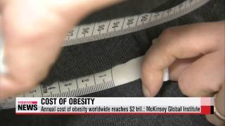 Global cost of obesity reaches $2 tril. annually: McKinsey Global Institute   비만
