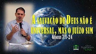 A salvação de Deus não é universal, mas o juízo sim - Pr. Ciro de Menezes