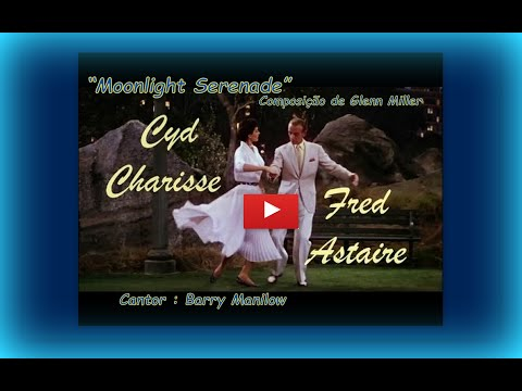 Moonlight Serenade - Barry Manilow (cantor) , Fred Astaire e Cyd Charisse (dançarinos)