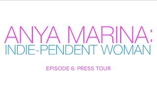 Anya Marina: Indie-pendent Woman - Ep 6 - Press Tour