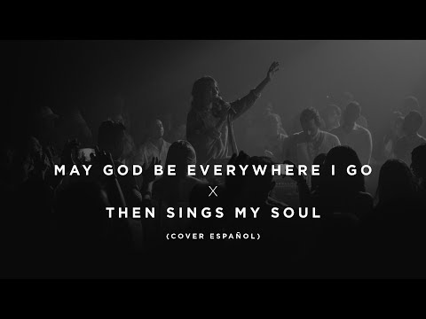 LIVING - May God Be Everywhere I Go / Then Sings My Soul (Cover Español)