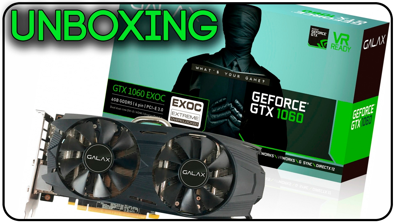 GALAX GEFORCE GTX 1060 6GB EXOC - Unboxing