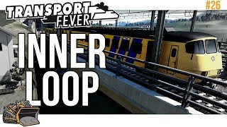 Inner Loop | Transport Fever Mainline #26