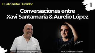 1a Conversación con Aurelio López • Dualidad - No Dualidad