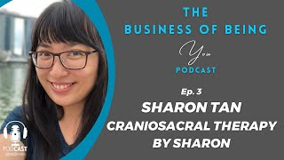 Sharon Tan- Craniosacral Therapy By Sharon (Podcast Episode 3)