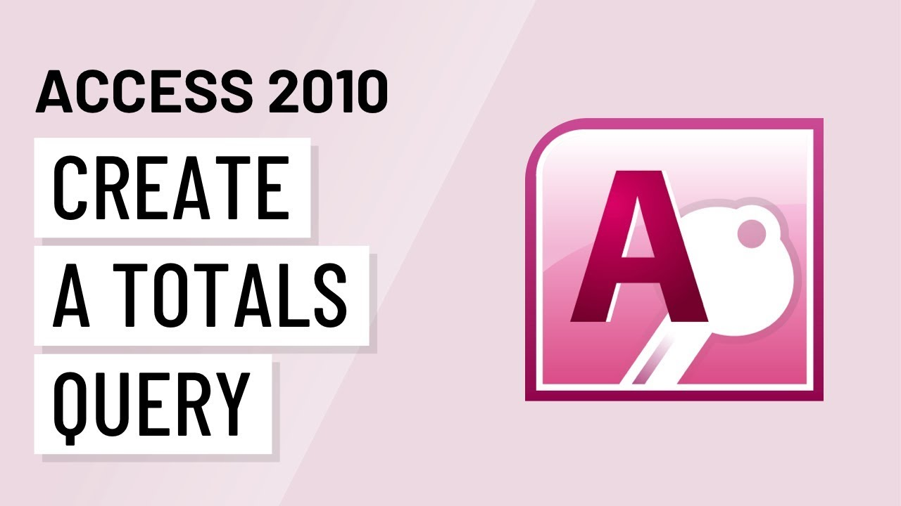 Access 2010: Creating a Totals Query