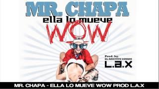 Mr. Chapa - Ella lo Mueve Wow (Prod El Adictivo Sonido de LAX)