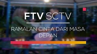 FTV SCTV - Ramalan Cinta Dari Masa Depan