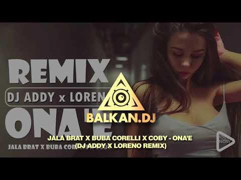 Jala Brat x Buba Corelli x Coby - Ona'e (DJ Addy x Loreno Remix) 2018