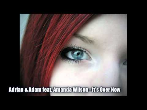 Adrian & Adam Feat. Amanda Wilson - It's Over Now