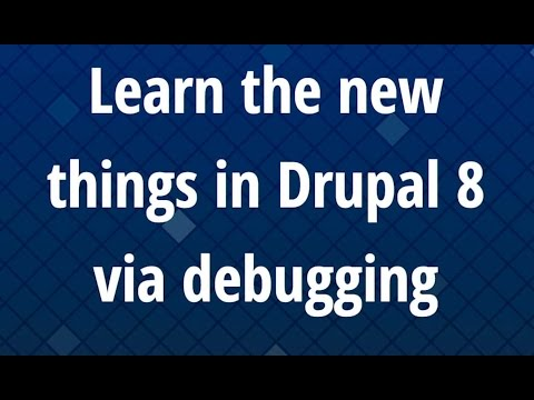 Learn the new things in Drupal 8 via Debugging