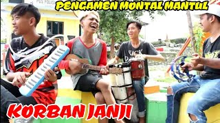 Download lagu KORBAN JANJI - PENGAMEN MONTAL MANTUL, FULL MELODI PIANIKA