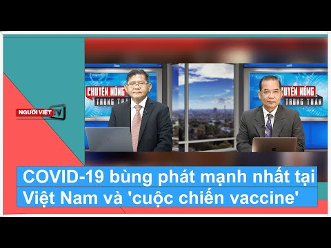 COVID-19 bùng phát mạnh nhất tại Việt Nam và 'cuộc chiến vaccine'
