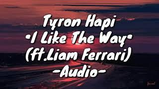 Tyron Hapi & Liam Ferrari - I Like The Way (Audio)