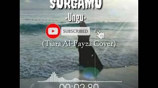 SURGAMU-UNGU-    Lirik Lagu    (COVER TIARA AL-FAYZA)