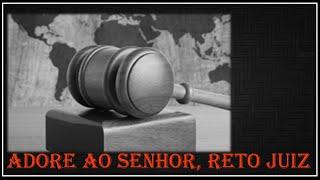 Adore ao Senhor Reto Juiz (Parte IV)