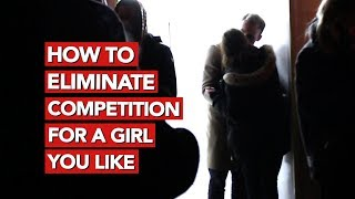 How to eliminate competition for a girl you like?