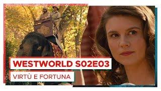 WESTWORLD Virtù e Fortuna | S02E03