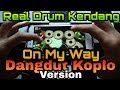 Alan Walker - On My Way Dangdut Koplo (Real Drum Kendang Android Cover) | On My Way Koplo Version