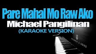 PARE MAHAL MO RAW AKO - Michael Pangilinan (KARAOKE VERSION)