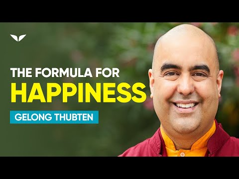 The Secret Formula of Human HAPPINESS | Gelong Thubten
