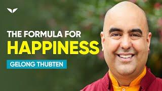 The Secret Formula of Human HAPPINESS | Gelong Thubten