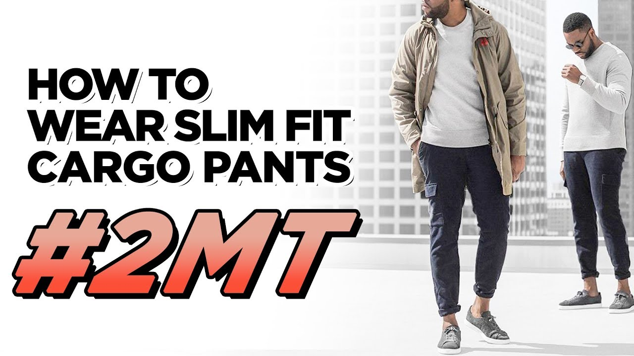 How To Wear Slim Fit Cargo Pants 2018 Men S Style Tips 2 Minute
