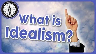 What is Idealism