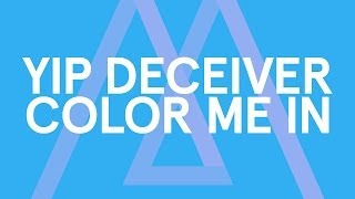 Yip Deceiver - Color Me In [Audio Stream]