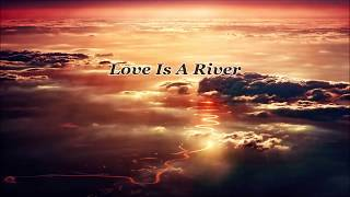 """""""Love Is A River"""" - Sweet Inspirational Country Song"""