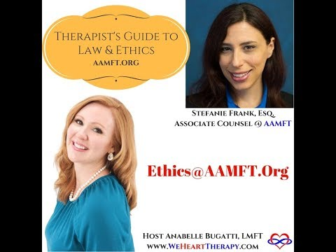 Laws & Ethics For Therapists, MFT's And Counselor's With AAMFT Legal/Ethical Associate Counsel