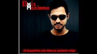 Elvis Maximmo CD Completo _ O Espírito de Deus Sobre Nós
