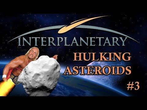 Interplanetary - #3 - Hulking Asteroids