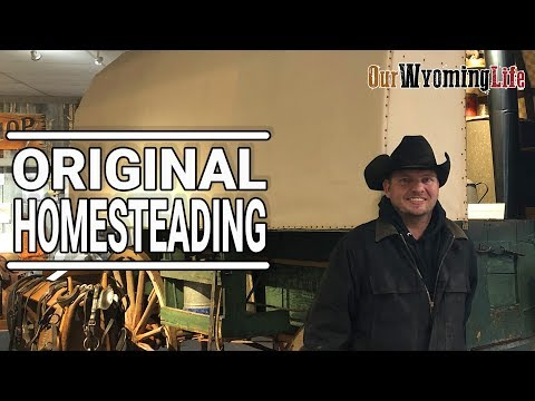 The History of the Ranch - Homesteading in Wyoming - Part 2