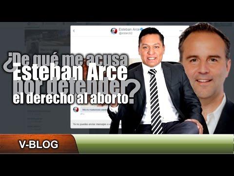 ¿De qué me acusa Esteban Arce por defender el derecho al aborto?