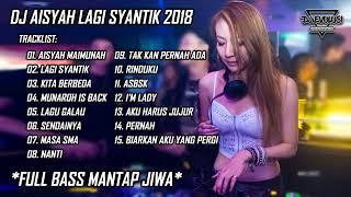 DJ AISYAH LAGI SYANTIK FULL BASS MANTAP REMIX LAGU INDO TERBARU 2018