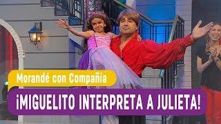 !Miguelito interpreta a Julieta! - Morande con Compania 2018
