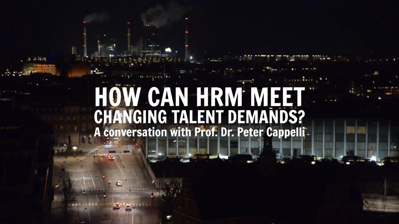 Peter Cappelli - 4  How can HRM meet changing talent demands