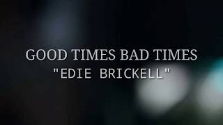 GOOD TIMES BAD TIMES - EDIE BRICKELL (LYRICS)