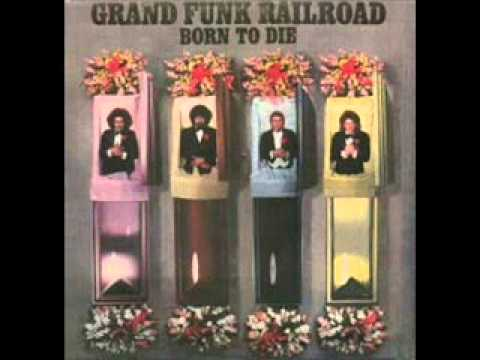 Grand Funk Railroad - Born To Die (FULL ALBUM)