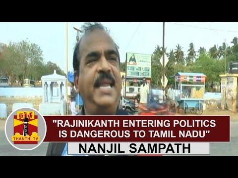"""Rajinikanth entering politics is dangerous to Tamil Nadu"" - Nanjil Sampath"
