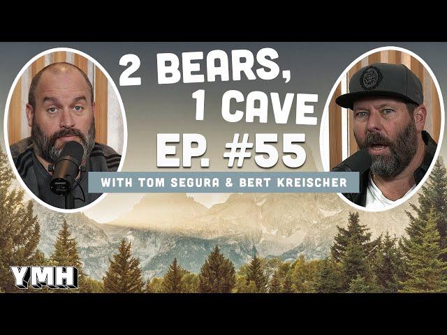 Ep. 55 | 2 Bears 1 Cave w/ Tom Segura & Bert Kreischer