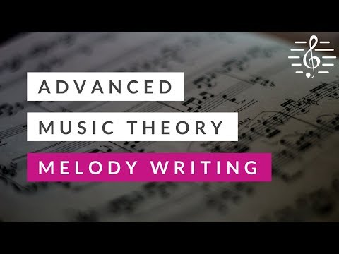 Advanced Music Theory - Melody Writing
