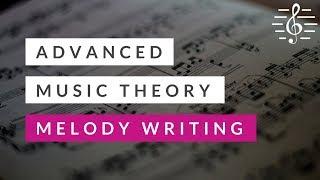Advanced Music Theory - Melody Writing