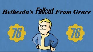 Bethesda's Fallout from Grace (Fallout 76 Retrospective)